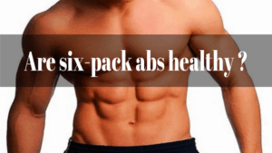 Are-Six-Pack-Abs-Healthy